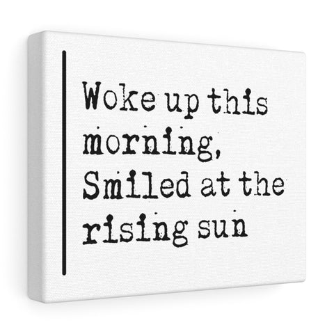 Woke Up This Morning, Smiled At The Rising Sun - Canvas