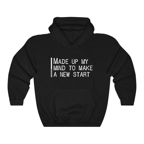 Made Up My Mind To Make A New Start - Unisex Hooded Sweatshirt