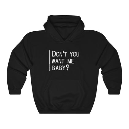 Don't You Want Me Baby - Unisex Hooded Sweatshirt