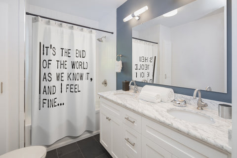 It's The End Of The World As We Know It And I Feel Fine - Shower Curtains