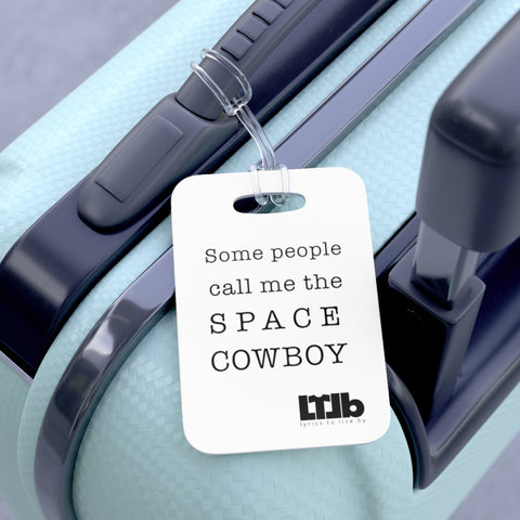 Some People Call Me The Space Cowboy - Bag Tag