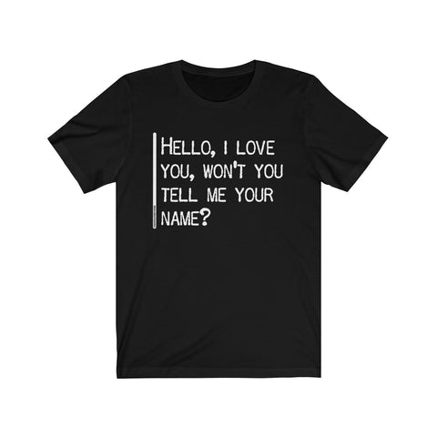Hello, I Love You, Won't You Tell Me Your Name - Mens T - Dark