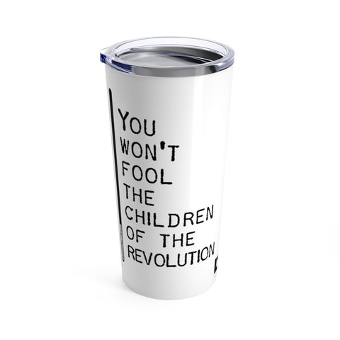 You Won't Fool The Children Of The Revolution - Tumbler 20oz