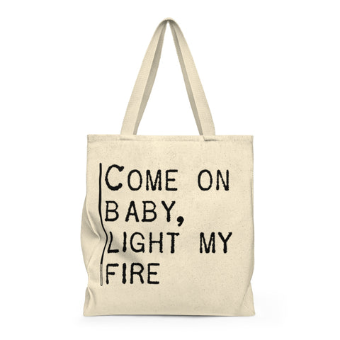 Come On Baby Light My Fire - Tote Bag