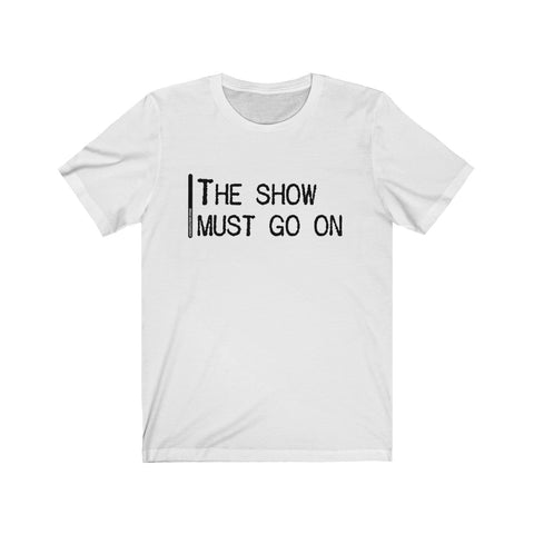 The Show Must Go On - Mens T - Light
