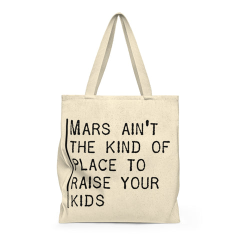 Mars Ain't The Kind Of Place To Raise Your Kids - Tote Bag