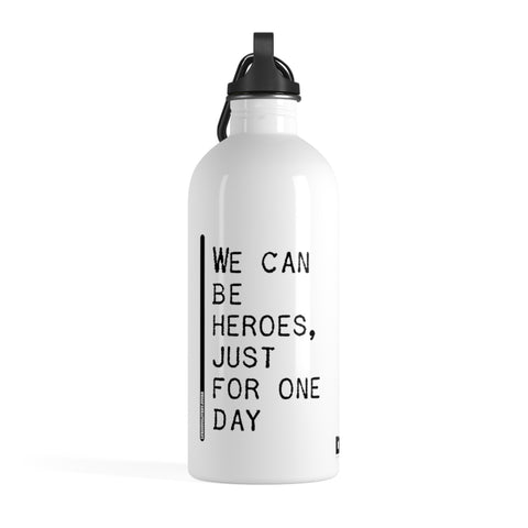 We Can Be Heroes Just For One Day - Stainless Steel Water Bottle