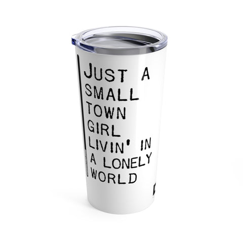 Just A Small Town Girl Livin In A Lonely World - Tumbler 20oz