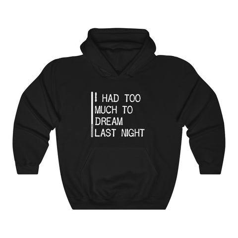 I Had Too Much To Dream Last Night - Unisex Hooded Sweatshirt