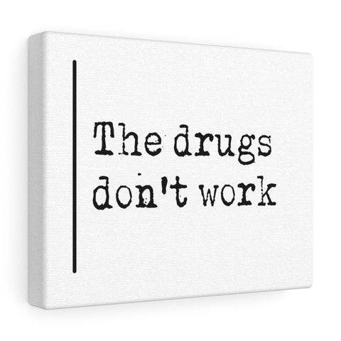 The Drugs Don't Work - Canvas