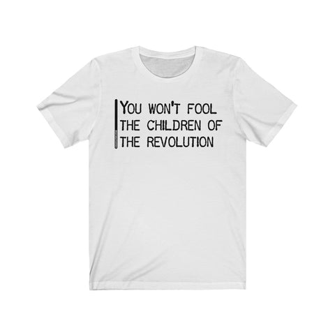 You Won't Fool The Children of The Revolution - Mens T - Light
