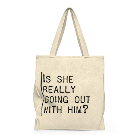 Is She Really Going Out With Him - Tote Bag