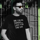 We Can be Heroes Just for One Day - Mens T - Dark