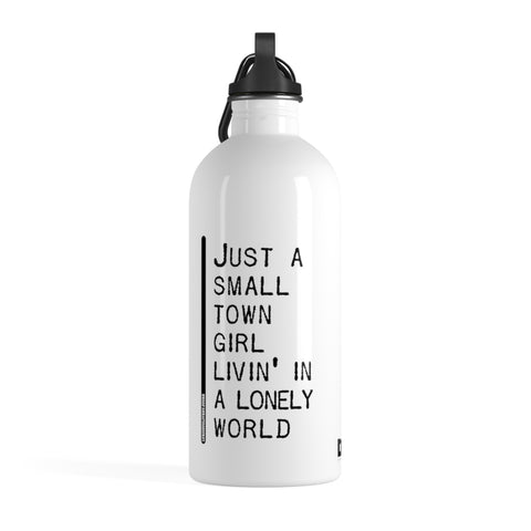 Just A Small Town Girl Livin In A Lonely World - Stainless Steel Water Bottle