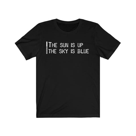 The Sun Is Up The Sky Is Blue - Mens T - Dark