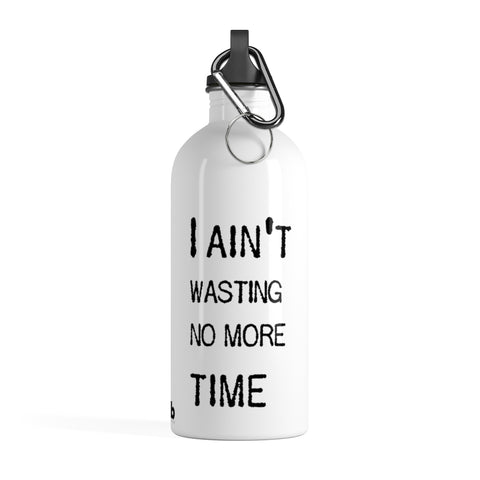 I've Made Up My Mind I Ain't Wasting No More Time - Stainless Steel Water Bottle