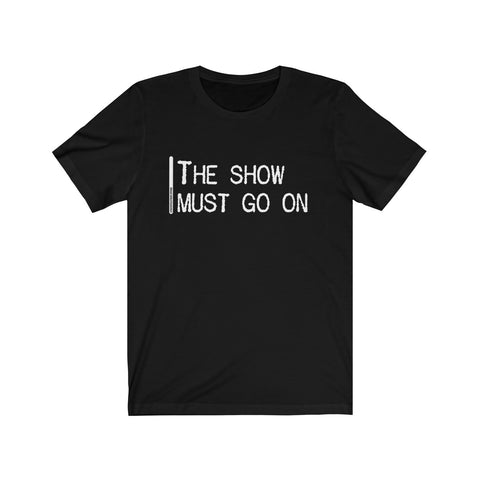 The Show Must Go On - Mens T - Dark