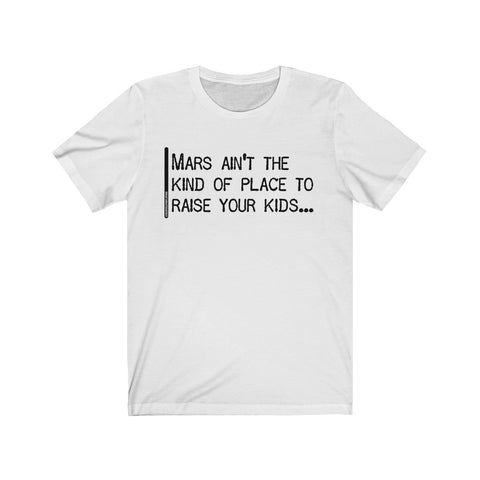 Mars Ain't The Kind Of Place To Raise Your Kids - Mens T - Light