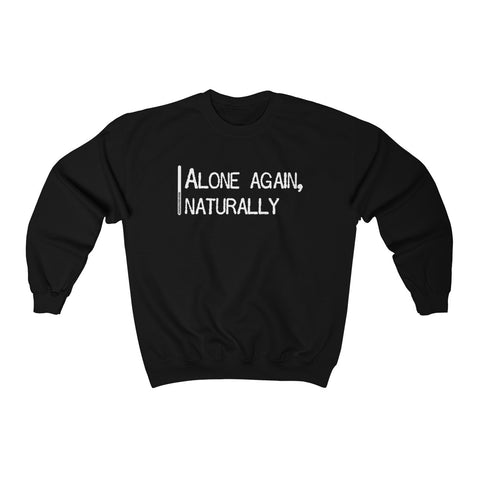 Alone Again Naturally - Unisex Sweatshirt
