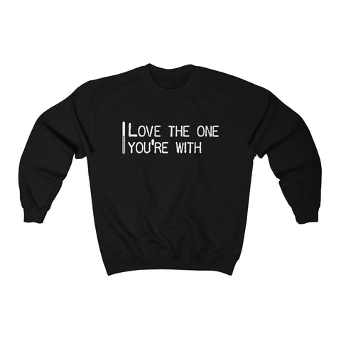 Love The One You're With - Unisex Sweatshirt