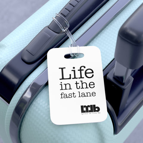 Life In The Fast Lane - Bag Tag