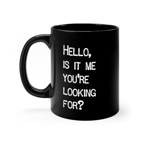 Hello Is It Me You're Looking For - Mug - Black