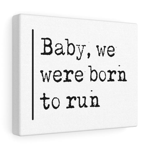 Baby We Were Born To Run  - Canvas
