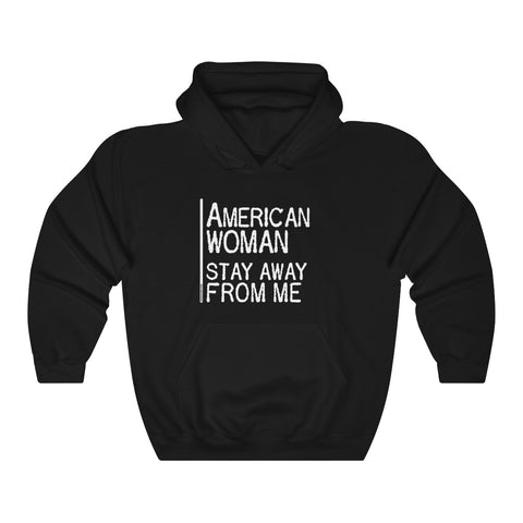 American Woman Stay Away From Me - Unisex Hooded Sweatshirt