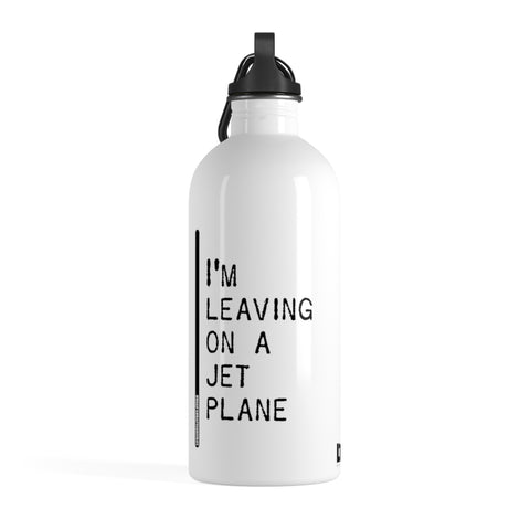 I'm Leaving On A Jet Plane - Stainless Steel Water Bottle