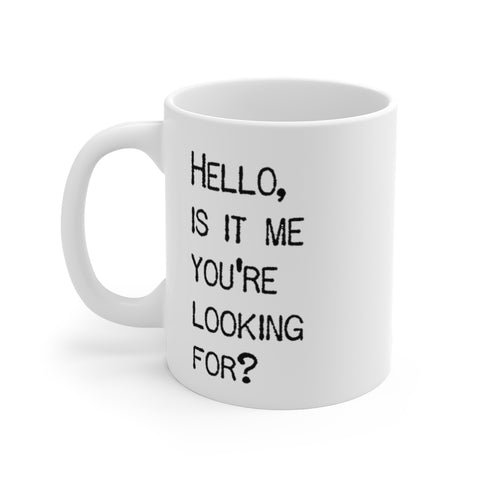 Hello Is It Me You're Looking For - Mug - White