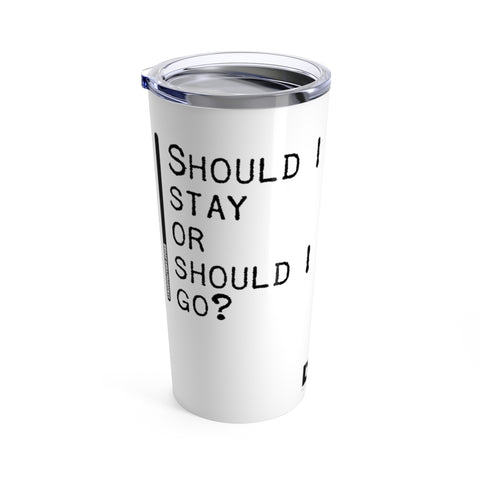Should I Stay Or Should I Go - Tumbler 20oz