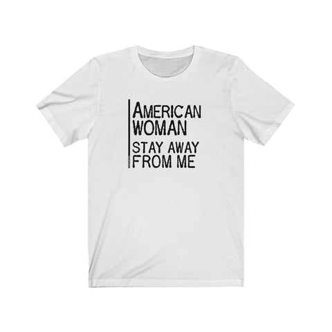 American Woman Stay Away From Me - Mens T - Light