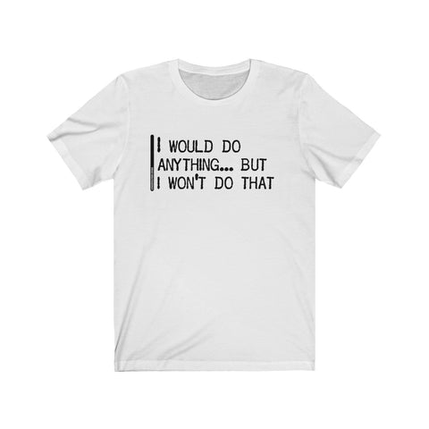 I Would Do Anything But I Won't Do That - Mens T - Light