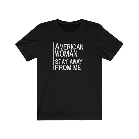 American Woman Stay Away From Me - Mens T - Dark