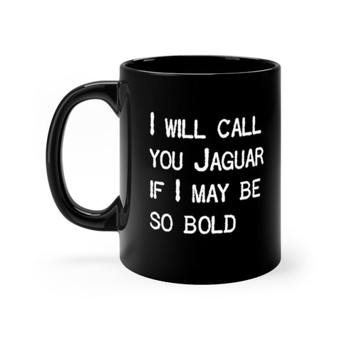 I Will Call You Jaguar If I May Be So Bold - Mug - Black