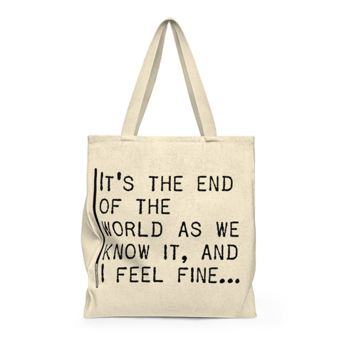 It's The End Of The World As We Know It And I Feel Fine - Tote Bag