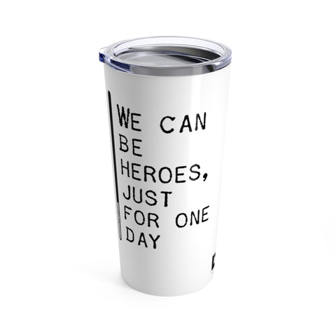We Can Be Heroes Just For One Day - Tumbler 20oz