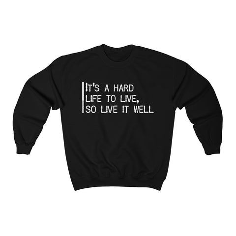 It's A Hard Life To Live So Live It Well - Unisex Sweatshirt