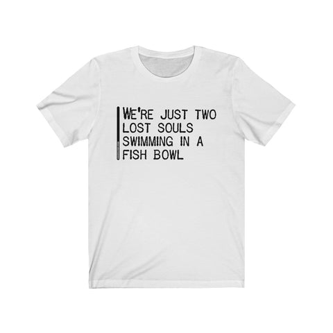 We're Just Two Lost Souls Swimming In A Fish Bowl - Mens T - Light