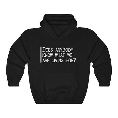 Does Anybody Know What We Are Living For - Unisex Hooded Sweatshirt