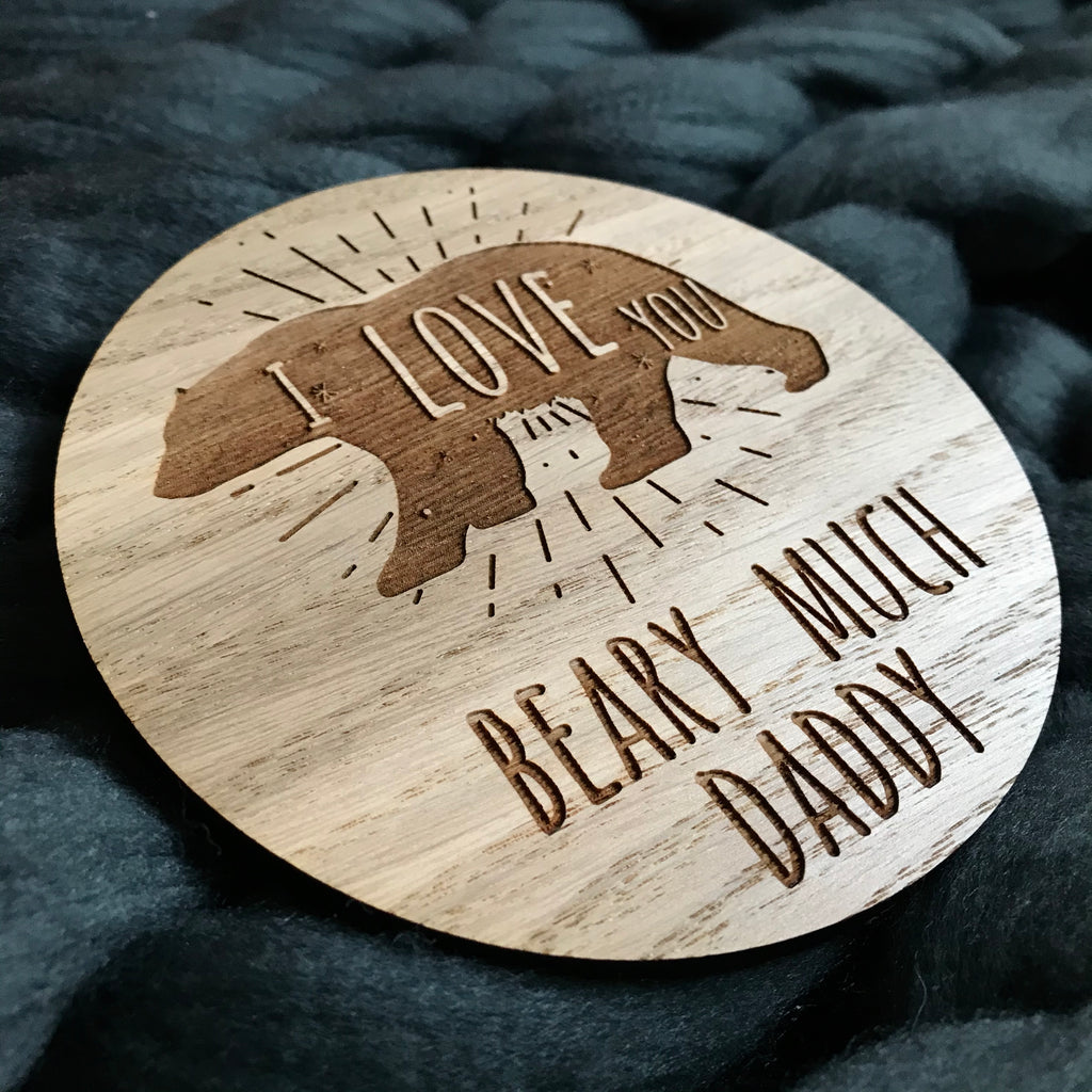 "SAMPLE - ""I Love You Beary Much Daddy"" Wooden Disc"