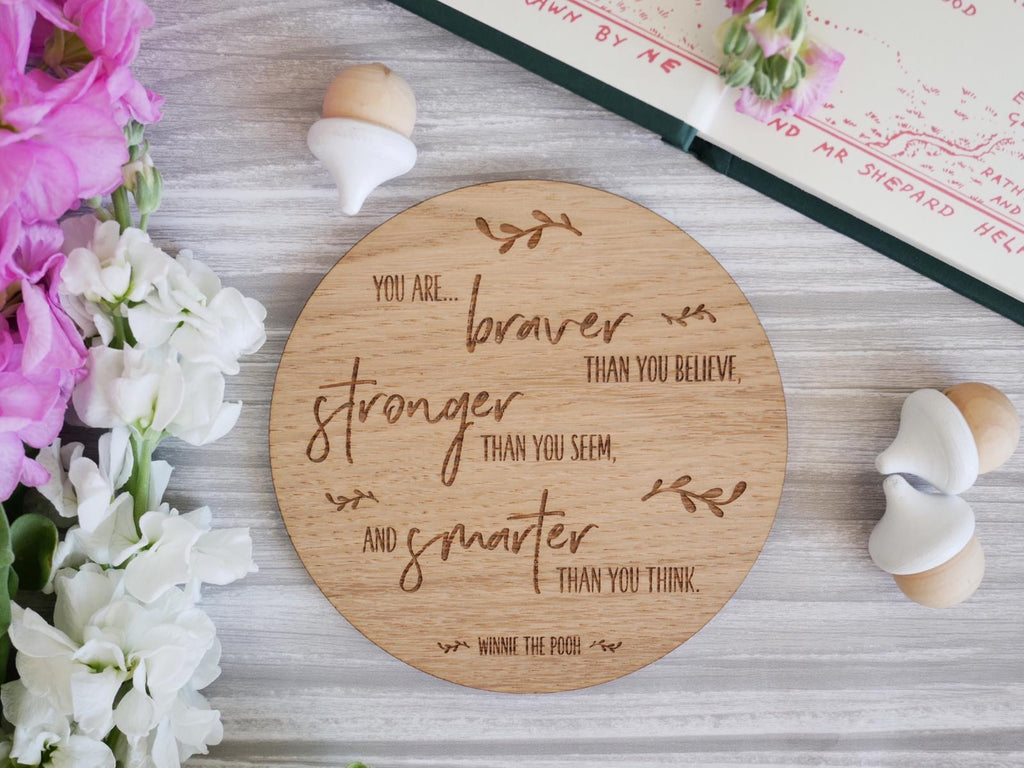 "SAMPLE - ""You are braver"" Wooden Disc"