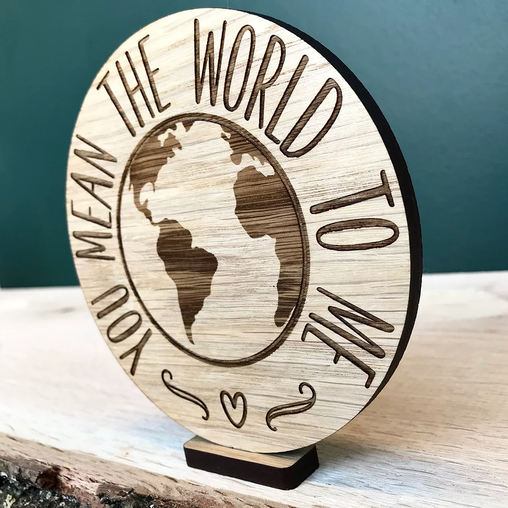 """You mean the world to me"" wooden disc"