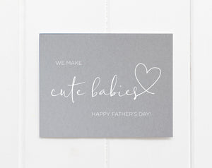 Grey We Make Cute Babies Fathers Day Card from Wife