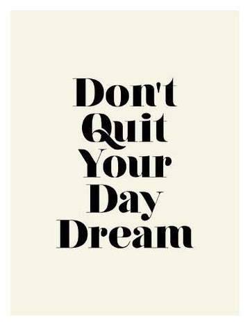 Don't Quit Your Day Drea