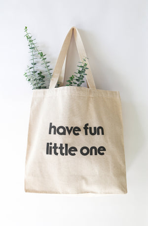 Have Fun Little One - Canvas Tote