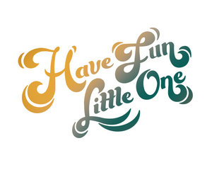 Have Fun Little One - FREE Print-Mila James