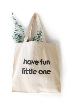 Have Fun Little One - Canvas Tote-Mila James