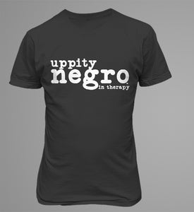 Uppity Negro In Therapy - Shirt