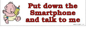 Put Down the Smartphone and Talk to Me Bumper Sticker